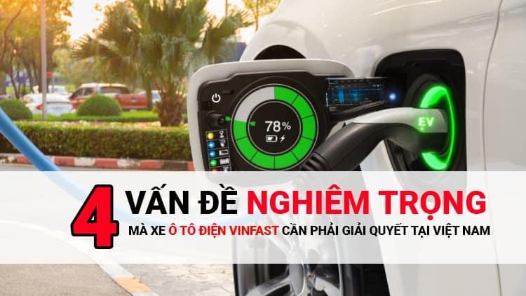 Xe ô tô điện Vinfast với 04 vấn đề nghiêm trọng cần giải quyết tại Việt Nam